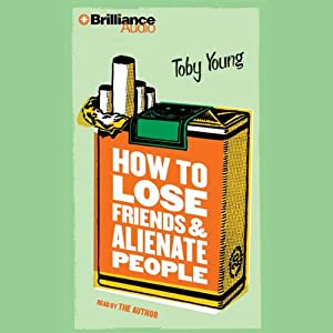 How to Lose Friends and Alienate People | [Toby Young]