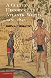 A Cultural History of the Atlantic World, 1250-1820