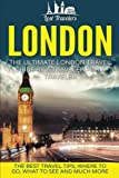 London: The Ultimate London Travel Guide By A Traveler For A Traveler: The Best Travel Tips; Where To Go, What To See And Much More (Lost Travelers ... Guide, London Tour, London Travel Guide)
