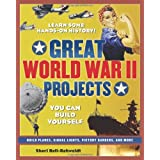 GREAT WORLD WAR II PROJECTS: YOU CAN BUILD YOURSELF (Build It Yourself) ~ Sheri Bell-Rehwoldt