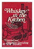 Whiskey in the kitchen;: The lively art of cooking with bourbon, Scotch, rum, brandy, gin, liqueurs, and kindred spirits,