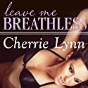 Leave Me Breathless: Ross Siblings Series # 3 Audiobook by Cherrie Lynn Narrated by Alix Dale