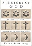 A History of God: The 4000-Year Quest of Judaism, Christianity and Islam