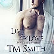 Live for Love: All Cocks Stories, Book 5 | [T.M. Smith]