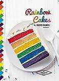 Rainbow cakes: Recettes colorées !...