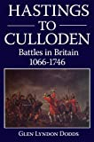 img - for Hastings to Culloden - Battles in Britain 1066-1746 book / textbook / text book