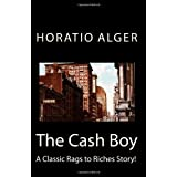 The Cash Boy: A Classic Rags to Riches Story! ~ Horatio Alger