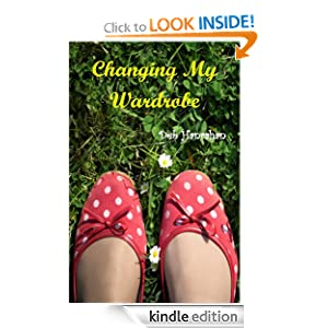 Free Kindle Book: Changing My Wardrobe, by Deb Hanrahan. Publisher: Philyra Publishing LLC; 1 edition (May 16, 2011)