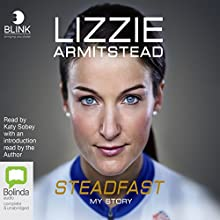 Steadfast: My Story Audiobook by Lizzie Armitstead Narrated by Lizzie Armitstead, Katy Sobey