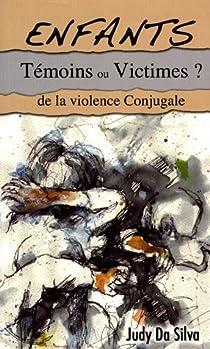 Enfants T�moins ou Victimes ? : De la violence conjugale par Da Silva