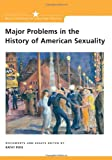 Major Problems in the History of American Sexuality: Documents and Essays (Major Problems in American History Series)
