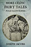 More Celtic Fairy Tales: Fully Illustrated