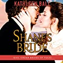 Shane's Bride: Mail Order Brides of Texas, Volume 3 Audiobook by Kathleen Ball Narrated by Julie Hoverson