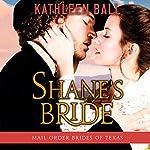 Shane's Bride: Mail Order Brides of Texas, Volume 3 | Kathleen Ball