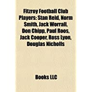 Fitzroy Football Club Players: List of Fitzroy Football Club Players, Stan Reid, Norm Smith, Jack Worrall, Paul...
