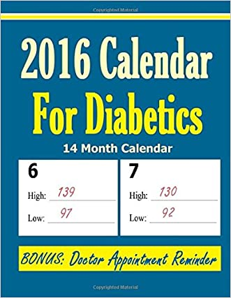 2016 Calendar for Diabetics: BONUS: Doctor Appointment Reminder - Monitor your high blood sugar and low reading on an easy to see daily calendar.