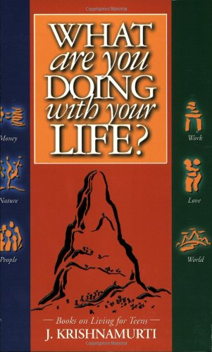 What Are You Doing With Your Life?(Teen Books on Living), by Jiddu Krishnamurti