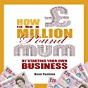 How to Be a Million Pound Mum by Starting Your Own Internet Business: Million Pound Mum, Book 2 (       UNABRIDGED) by Hazel Cushion Narrated by Hazel Cushion
