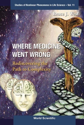 Where Medicine Went Wrong:Rediscovering the Path to Complexity: 11 (Studies of Nonlinear Phenomena in Life Science)