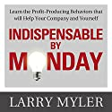 Indispensable by Monday: Learn the Profit-Producing Behaviors that will Help Your Company and Yourself (       UNABRIDGED) by Larry Myler Narrated by Fleet Cooper