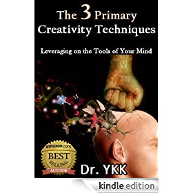 The 3 Primary Creativity Techniques - Leveraging on the Tools of Your Mind (Unleashing Your Creativity)
