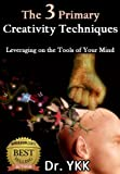 The 3 Primary Creativity Tips - Leveraging found on the Tools of The Mind (Unleashing The Creativity)