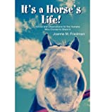 img - for It's a Horse's Life! : Advice and Observations for the Humans Who Choose to Share It(Paperback) - 2003 Edition book / textbook / text book