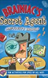 Brainiacs Secret Agent Activity Book: Fun Activities for Spies of All Ages (Activity Books) (Activity Journal Series)