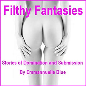 Filthy Fantasies: Stories of Domination and Submission | [Emmannuelle Blue]