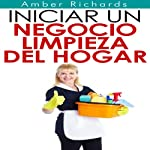 Iniciar un negocio de limpieza del hogar [Start a Home Cleaning Business] | Amber Richards