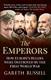 img - for The Emperors: How Europe's Greatest Rulers Were Destroyed by World War I book / textbook / text book