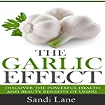 The Garlic Effect: Discover the Powerful Health and Beauty Benefits of Using Garlic You Never Knew About | Sandi Lane