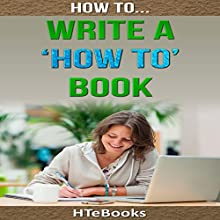 How to Write a How to Book: Quick Start Guide Audiobook by  HTeBooks Narrated by Mark Keen