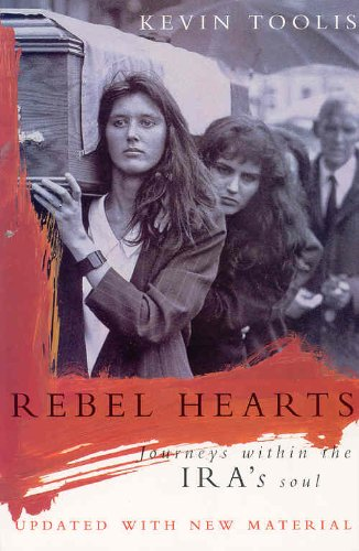 Kevin Toolis - Rebel Hearts: Journeys Within the IRA's Soul (English Edition)