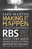 Making it Happen: Fred Goodwin, RBS and the Men Who Blew Up the British Economy