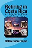 img - for Retiring in Costa Rica: or Doctors, Dogs and Pura Vida (Volume 1) book / textbook / text book