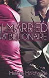 By Melanie Marchande I Married a Billionaire (Contemporary Romance) [Paperback]
