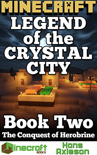 Hans Axleson - Minecraft: Legend of the Crystal City: The Conquest of Herobrine (English Edition)