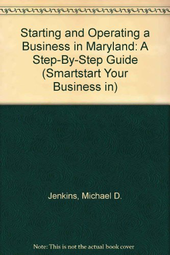 Starting and Operating a Business in Maryland: A Step-By-Step Guide (Smartstart Your Business in)