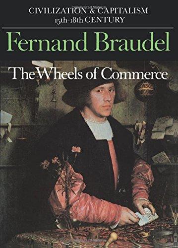 Civilization and Capitalism, 15th-18th Century, Vol. II: The Wheels of Commerce: The Wheels of Commerce Vol 2