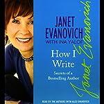 How I Write: Secrets of a Best-Selling Author | Janet Evanovich,Ina Yalof