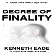Decree of Finality: Brent Marks Legal Thrillers Series, Book 8 | Kenneth Eade