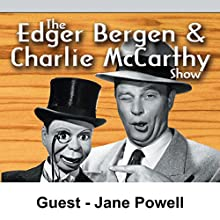 Edgar Bergen & Charlie McCarthy [Guest: Jane Powell]  by Edgar Bergen Narrated by Edgar Bergen