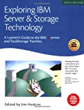 Exploring IBM Server and Storage Technology: A Laymen s Guide to the IBM eServer and TotalStorage Families (Exploring IBM series)