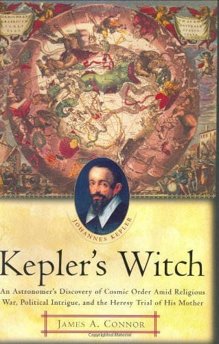 Kepler's Witch: An Astronomer's Discovery of Cosmic Order Amid Religious War, Political Intrigue, and the Heresy Trial of His Mother PDF
