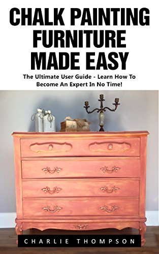 chalk-painting-furniture-made-easy-the-ultimate-user-guide-learn-how-to-become-an-expert-in-no-time-