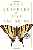 Rise and Shine (Random House Large Print) (0739326449) by Quindlen, Anna