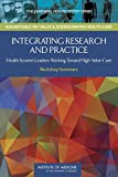 img - for Integrating Research and Practice:: Health System Leaders Working Toward High-Value Care: Workshop Summary book / textbook / text book
