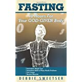 Fasting: 18 Hours for Your God-Given Bodyby Debbie Sweetser
