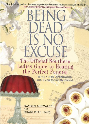 Download Being Dead Is No Excuse: The Official Southern Ladies Guide to Hosting the Perfect Funeral